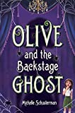 Olive and the backstage ghost / Michelle Schusterman.