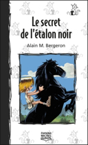 Alexandre. 1, Le secret de l'étalon noir / Alain M. Bergeron ; illustrations de Sampar.