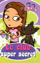 Go girl. 11, Le club super secret / par Chrissie Perry ; traduction de Valérie Ménard ; révision de Ginette Bonneau ; illustrations de Ash Oswald.
