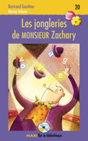 Les jongleries de monsieur Zachary / Bertrand Gauthier ; illustrations, Marion Arbona.