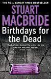 Birthdays for the dead / Stuart MacBride.