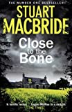 Close to the bone / Stuart MacBride.