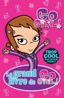 Le grand livre de Go girl! 1 / [illustrations de Ash Oswald ; traduction de Valérie Ménard].