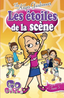 Go girl! les anges-gardiennes. 5, Les étoiles de la scène / par Meredith Badger ; traduction de Valérie Ménard ; illustrations de Sonia Dixon, inspirées des illustrations de Ash Oswald.