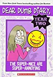 Dear dumb diary, year two. 2, The super-nice are super-annoying / by Jamie Kelly [i.e. Jim Benton].