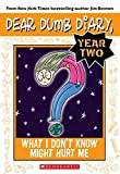 Dear Dumb Diary, year two. 4, What I don't know might hurt me / by Jamie Kelly [i.e. Jim Benton].