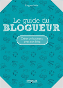 Le guide du blogueur : créer un business avec son blog / Ling-en Hsia ; illustrations de Marina Mercklé.