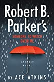 Robert B. Parker's someone to watch over me : a Spencer novel / Ace Atkins.